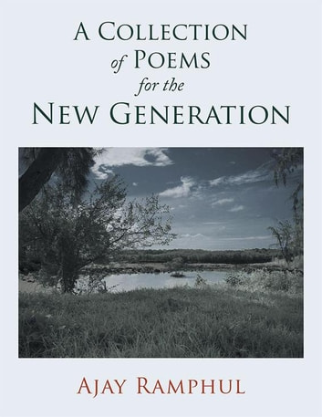A Collection of Poems for the New Generation ebook by Ajay Ramphul