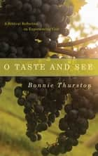 O Taste and See - A Biblical Reflection on Experiencing God ebook by Bonnie Thurston