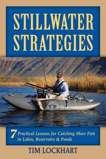 Stillwater Strategies - 7 Practical Lessons for Catching More Fish in Lakes, Reservoirs, & Ponds ebook by Tim Lockhart