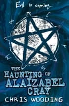 The Haunting of Alaizabel Cray eBook by Chris Wooding