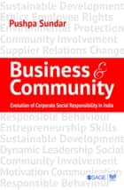 Business and Community - The Story of Corporate Social Responsibility in India ebook by Pushpa Sundar
