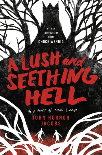 A Lush and Seething Hell - Two Tales of Cosmic Horror ebook by John Hornor Jacobs