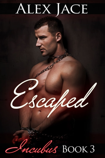 Escaped (Incubus #3) ebook by Alex Jace