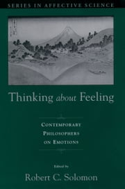 Thinking about Feeling: Contemporary Philosophers on Emotions ebook by Robert C. Solomon