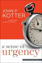 A Sense of Urgency ebook by John P. Kotter