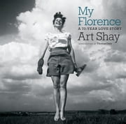 My Florence - A 70-Year Love Story ebook by Art Shay