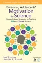 Enhancing Adolescents' Motivation for Science ebook by Lee B. Shumow,Jennifer A. Schmidt