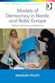 Models of Democracy in Nordic and Baltic Europe - Political Institutions and Discourse ebook by Dr Nicholas Aylott,Dr Jonas Harvard