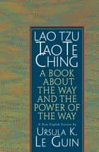 Lao Tzu: Tao Te Ching - A Book about the Way and the Power of the Way ebook by Ursula K. Le Guin