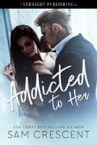 Addicted to Her ebook by Sam Crescent