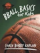 Bball Basics for Kids ebook by Coach Bobby Kaplan