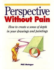 Perspective Without Pain ebook by Metzger, Phil