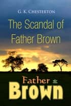 The Scandal of Father Brown ebook by G. Chesterton