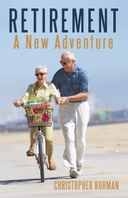 Retirement - A New Adventure ebook by Christopher Borman