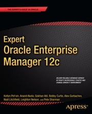 Expert Oracle Enterprise Manager 12c ebook by Niall Litchfield,Alex Gorbachev,Anand Akela,Pete Sharman,Gokhan Atil,Leighton Nelson,Bobby Curtis,Kellyn Pot'Vin