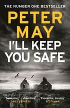I'll Keep You Safe - the sensational new Hebrides-set thriller ebook by Peter May