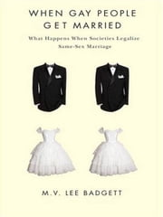 When Gay People Get Married - What Happens When Societies Legalize Same-Sex Marriage ebook by M. V. Lee Badgett