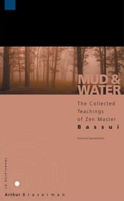 Mud and Water - The Collected Teachings of Zen Master Bassui ebook by Bassui Tokusho,Arthur Braverman