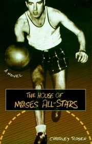The House of Moses All-Stars - A Novel ebook by Charley Rosen