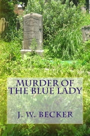 Murder of the Blue Lady ebook by J. W. Becker