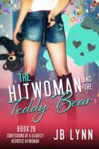 The Hitwoman and the Teddy Bear ebook by