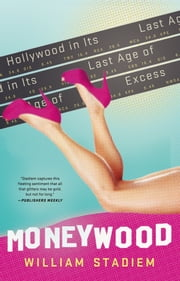 Moneywood - Hollywood in Its Last Age of Excess ebook by William Stadiem