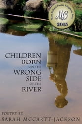 Children Born on the Wrong Side of the River - Poems ebook by Sarah McCartt-Jackson