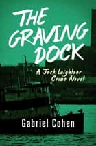 The Graving Dock ebook by Gabriel Cohen