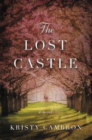 The Lost Castle - A Split-Time Romance ebook by Kristy Cambron