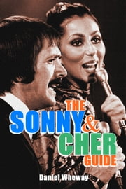 The Sonny and Cher Guide ebook by Daniel Wheway