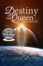 Destiny of the Queen - Book 3 of the Brajj ebook by Jacqueline Patricks