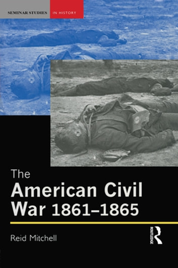 The American Civil War, 1861-1865 ebook by Reid Mitchell