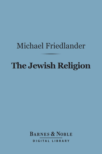 The Jewish Religion (Barnes & Noble Digital Library) ebook by Michael Friedlander