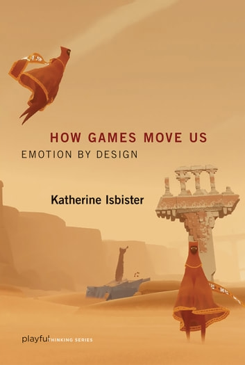 How Games Move Us - Emotion by Design ebook by Katherine Isbister
