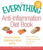 The Everything Anti-Inflammation Diet Book - The easy-to-follow, scientifically-proven plan to Reverse and prevent disease Lose weight and increase energy Slow signs of aging Live pain-free ebook by Karlyn Grimes