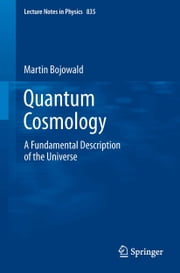 Quantum Cosmology - A Fundamental Description of the Universe ebook by Martin Bojowald