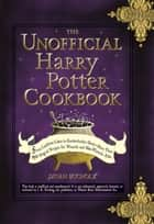 The Unofficial Harry Potter Cookbook: From Cauldron Cakes to Knickerbocker Glory--More Than 150 Magical Recipes for Muggles and Wizards ebook by Dinah Buchotz