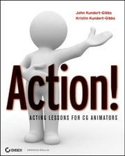 Action! - Acting Lessons for CG Animators ebook by John Kundert-Gibbs, Kristin Kundert-Gibbs