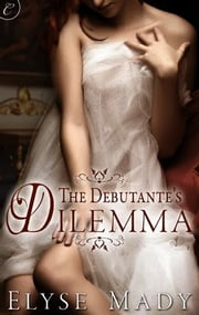 The Debutante's Dilemma ebook by Elyse Mady