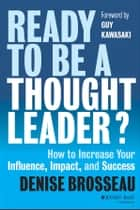 Ready to Be a Thought Leader? ebook by Denise Brosseau,Guy Kawasaki