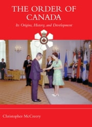 The Order of Canada - Its Origins, History, and Developments ebook by Christopher P. McCreery
