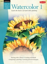 Watercolor: Watercolor 1 - Learn the basics of watercolor painting ebook by Caroline Linscott