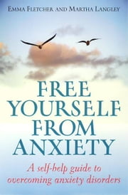 Free Yourself From Anxiety - A self-help guide to overcoming anxiety disorder ebook by Emma Fletcher