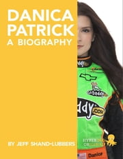 Danica Patrick: A Biography: Learn about the life and adventures of Danica Patrick ebook by Jeff  Shand-Lubbers