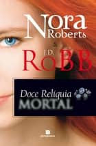 Doce relíquia mortal eBook by J.D. Robb
