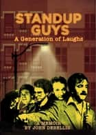 STANDUP GUYS: A Generation of Laughs ebook by John DeBellis