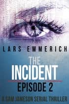 The Incident - Episode Two: A Sam Jameson Espionage and Suspense Thriller ebook by Lars Emmerich