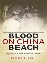 Blood on China Beach - My Story as a Brain Surgeon in Vietnam ebook by Paul J. Pitlyk