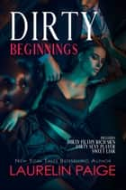 Dirty Beginnings ebook by Laurelin Paige