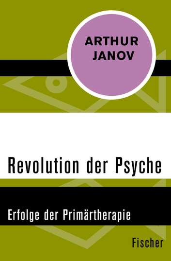 Revolution der Psyche - Erfolge der Primärtherapie ebook by Arthur Janov